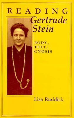 Reading Gertrude Stein: Body, Text, Gnosis Lisa Cole Ruddick