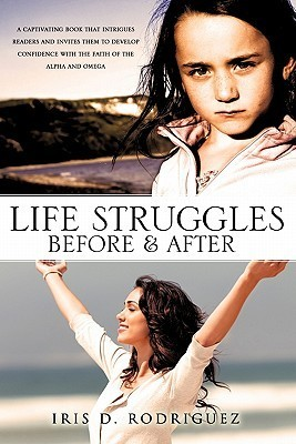 Life Struggles Before and After  by  Iris D. Rodriguez