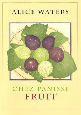 Chez Panisse Fruit  by  Alice Waters
