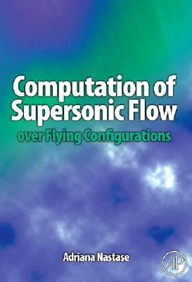 Computation of Supersonic Flow Over Flying Configurations Adriana Nastase
