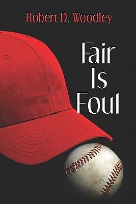 Fair Is Foul  by  Robert D. Woodley