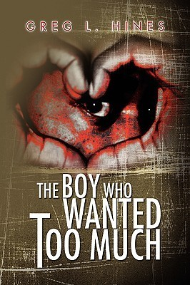 The Boy Who Wanted Too Much  by  Greg L. Hines