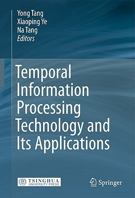 Temporal Information Processing Technology And Its Applications  by  Yong Tang