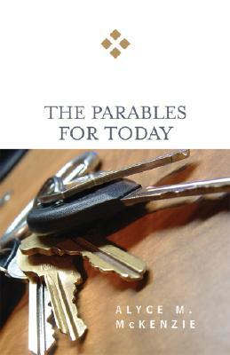 Parables for Today  by  Alyce M. McKenzie