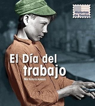 El Dia del trabajo / Labor Day (Historias De Fiestas / Holiday Histories) Mir Tamim Ansary