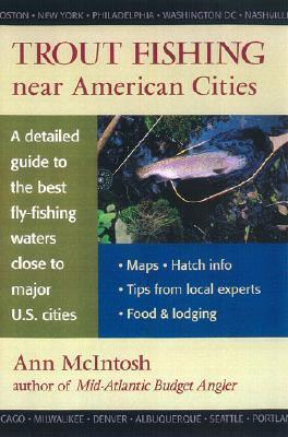 Trout Fishing Near American Cities  by  Ann McIntosh