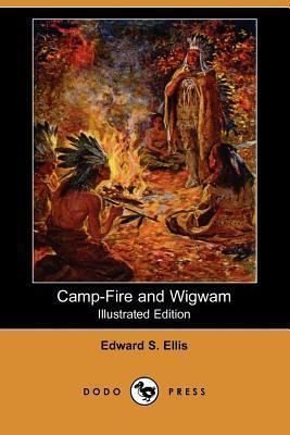 Camp-Fire and Wigwam (Illustrated Edition) Edward S. Ellis