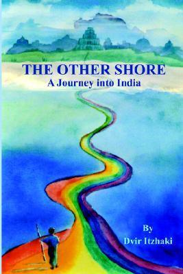 The Other Shore: A Journey Into India Dvir Itzhaki