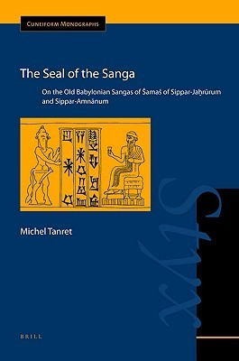 The Seal of the Sanga: On the Old Babylonian Sangas of a Samas of Sippar-Jahrurum and Sippar-Amnanum Michel Tanret