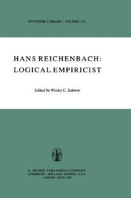 Hans Reichenbach: Logical Empiricist  by  Wesley C. Salmon