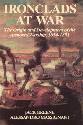 Ironclads At War: The Origin And Development Of The Armored Battleship  by  Jack Greene