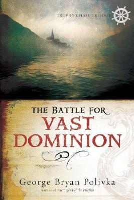 The Battle for Vast Dominion (Trophy Chase Trilogy, #3)  by  George Bryan Polivka