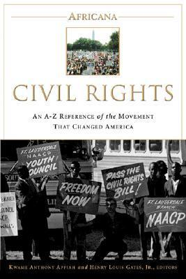 Africana: Civil Rights: An A-to-Z Reference of the Movement that Changed America  by  Kwame Anthony Appiah