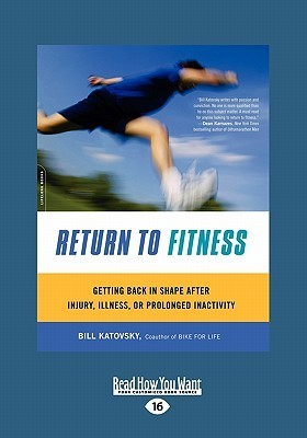 Return to Fitness: Getting Back in Shape After Injury, Illness, or Prolonged Inactivity (Large Print 16pt)  by  Bill Katovsky