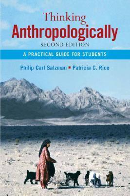 Thinking Anthropologically: A Practical Guide for Students  by  Philip Carl Salzman