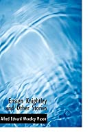 Ensign Knightley And Other Stories  by  A.E.W. Mason