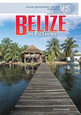 Belize In Pictures (Visual Geography. Second Series) Thomas Streissguth