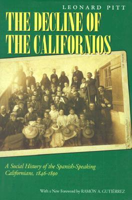 Decline of the Californios: A Social History of the Spanish-Speaking Californians, 1846-1890  by  Leonard Pitt