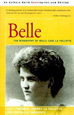 Belle: A Biography of Belle Case La Follette Lucy Freeman