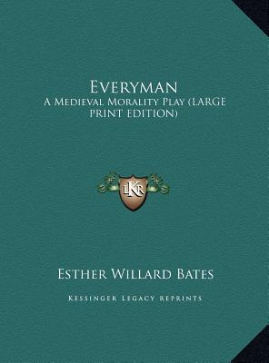 Everyman: A Medieval Morality Play  by  Esther Willard Bates