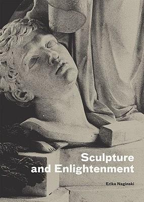 Sculpture and Enlightenment  by  Erika Naginski