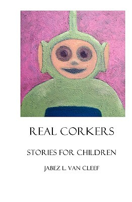Real Corkers: Stories for Children Jabez L. Van Cleef