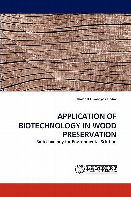 Application of Biotechnology in Wood Preservation Ahmad Humayan Kabir
