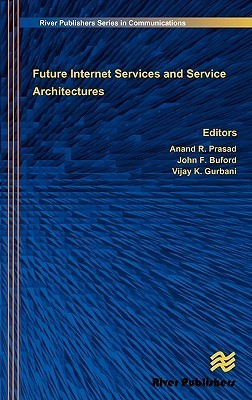 Future Internet Services And Service Architectures (River Publishers Series In Communications)  by  Anand R. Prasad