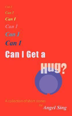 Can I Get a Hug?: A Collection of Short Stories. Angel Sing