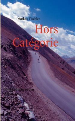 Hors Catégorie: Eine Radreise in die Alpen Markus Tischler