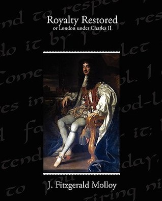 Royalty Restored or London Under Charles II  by  J. Fitzgerald Molloy