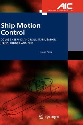 Ship Motion Control: Course Keeping and Roll Stabilisation Using Rudder and Fins  by  Tristan Perez