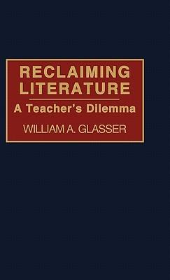Reclaiming Literature: A Teachers Dilemma William A. Glasser