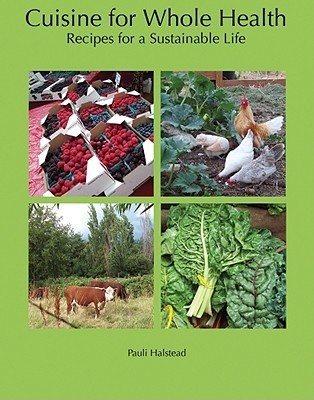 Cuisine for Whole Health: Recipes for a Sustainable Life Pauli Halstead