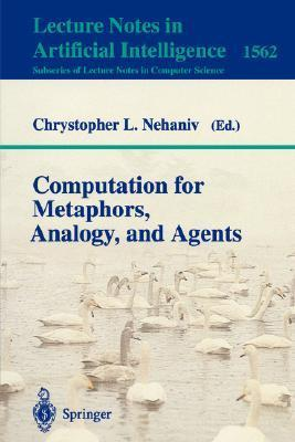 Computation For Metaphors, Analogy, And Agents  by  Chrystopher L. Nehaniv