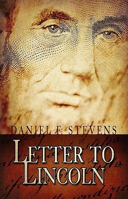Letter to Lincoln  by  Daniel Stevens