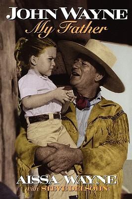 John Wayne: My Father  by  Aissa Wayne