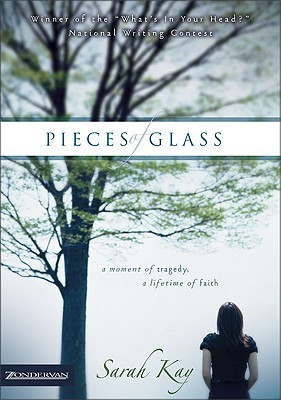 Pieces of Glass: A Moment of Tragedy, a Lifetime of Faith Sarah  Kay