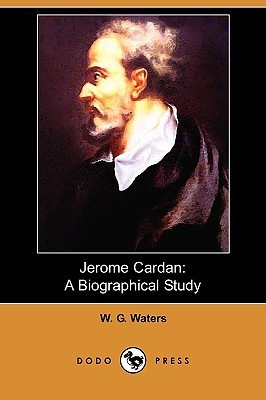Jerome Cardan: A Biographical Study  by  W.G. Waters