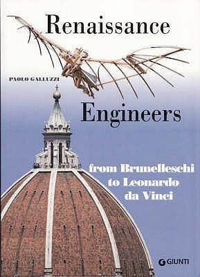 Renaissance Engineers: From Brunelleschi To Leonardo Da Vinci Paolo Galluzzi