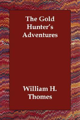 The Gold Hunters Adventures  by  William Henry Thomes