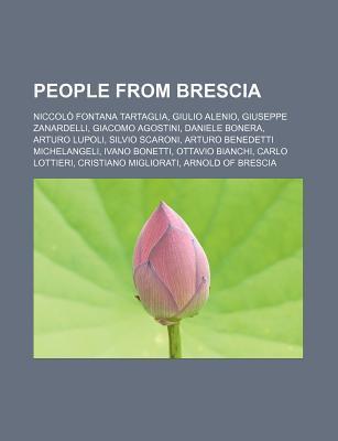 People from Brescia: Niccol Fontana Tartaglia, Giulio Alenio, Giuseppe Zanardelli, Giacomo Agostini, Daniele Bonera, Arturo Lupoli Source Wikipedia