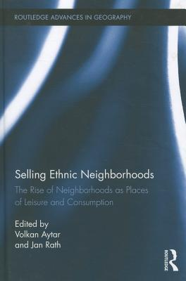Selling Ethnic Neighborhoods: The Rise of Neighborhoods as Places of Leisure and Consumption Volkan Aytar