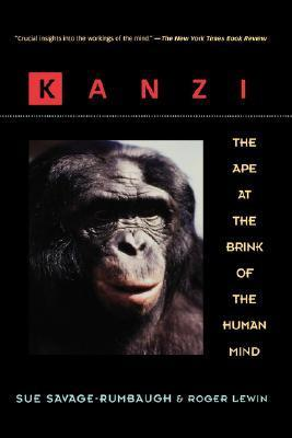 Kanzi: The Ape at the Brink of the Human Mind  by  Sue Savage-Rumbaugh