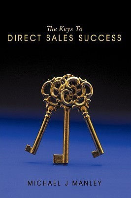 The Keys to Direct Sales Success  by  Michael J. Manley
