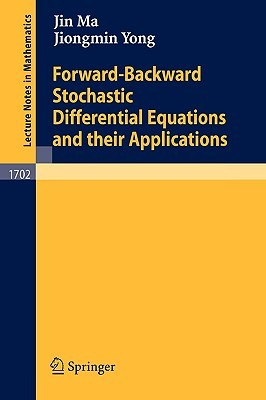 Forwardbackward Stochastic Differential Equations and Their Applications  by  Jin Ma