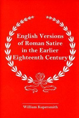 English Versions of Roman Satire in the Earlier Eighteenth Century  by  William Kupersmith