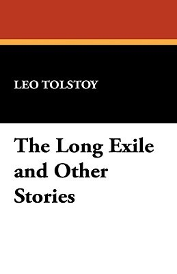 The Long Exile and Other Stories  by  Leo Tolstoy