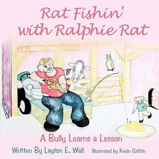 Rat Fishin with Ralphie Rat: A Bully Learns a Lesson  by  Layton E. Wall