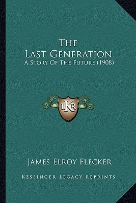 The Last Generation: A Story of the Future (1908) James Elroy Flecker